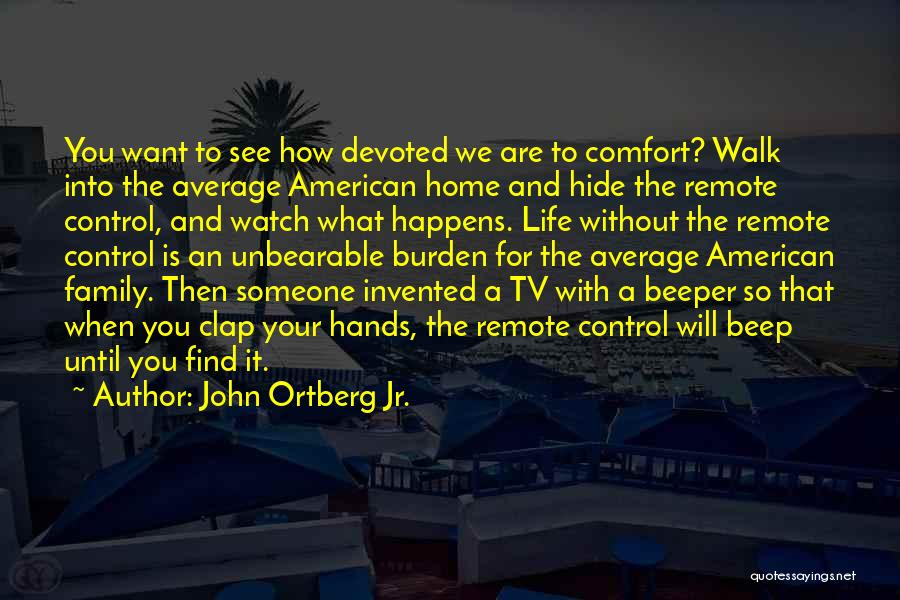 Someone To Comfort Quotes By John Ortberg Jr.