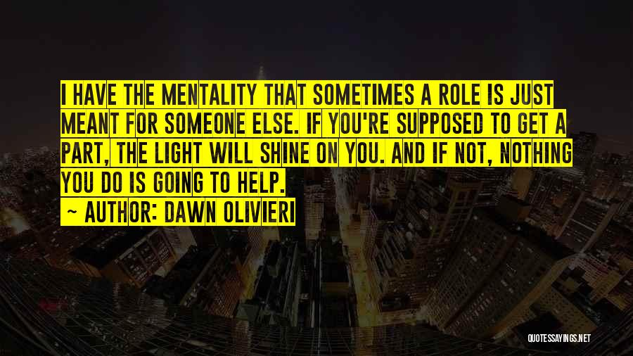 Someone To Help Quotes By Dawn Olivieri