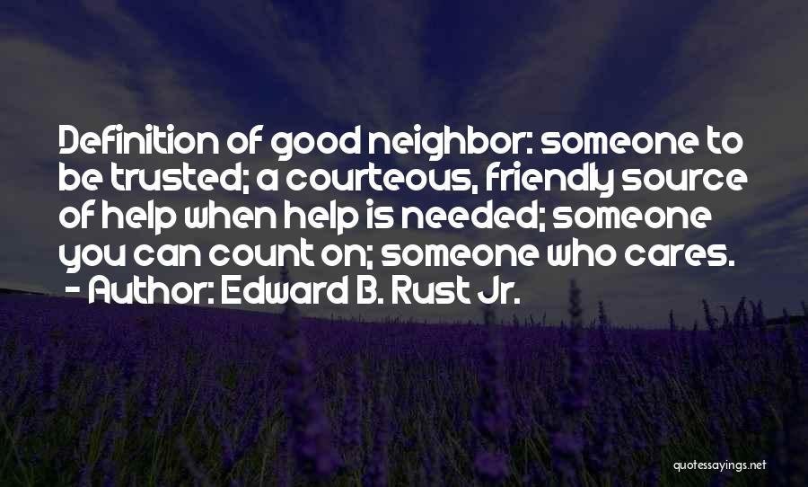 Someone To Help Quotes By Edward B. Rust Jr.
