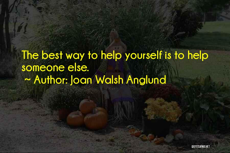 Someone To Help Quotes By Joan Walsh Anglund