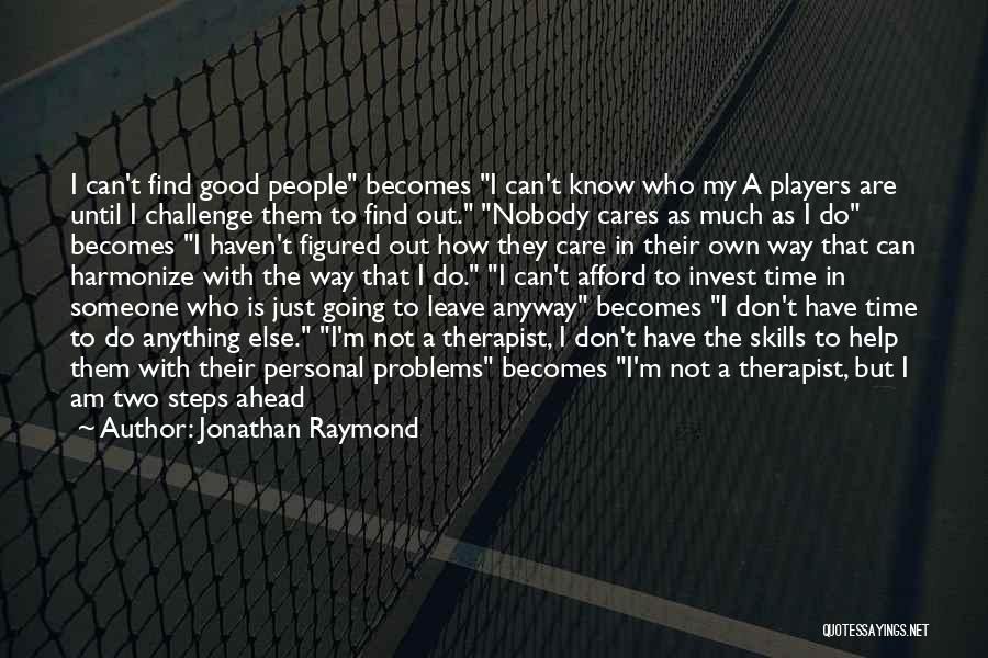 Someone To Help Quotes By Jonathan Raymond