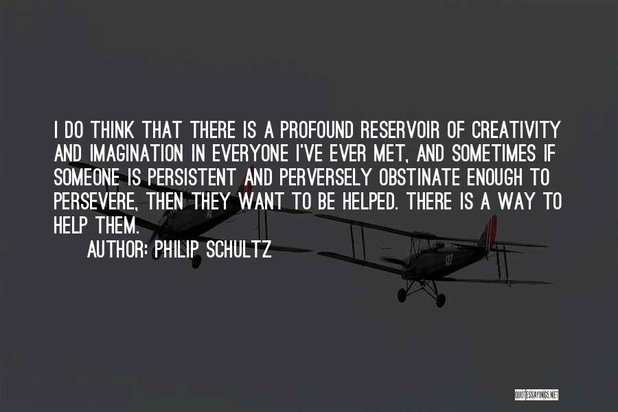 Someone To Help Quotes By Philip Schultz