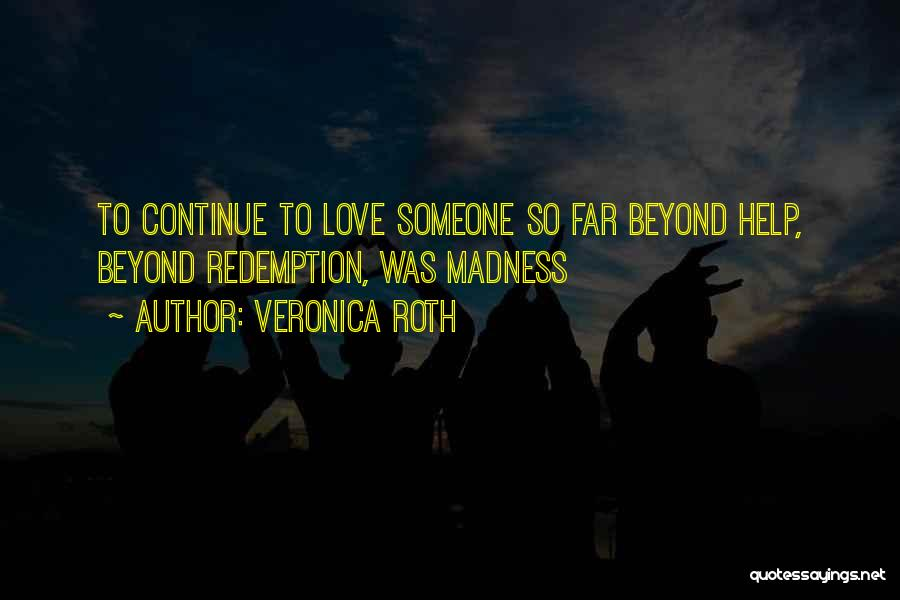 Someone To Help Quotes By Veronica Roth