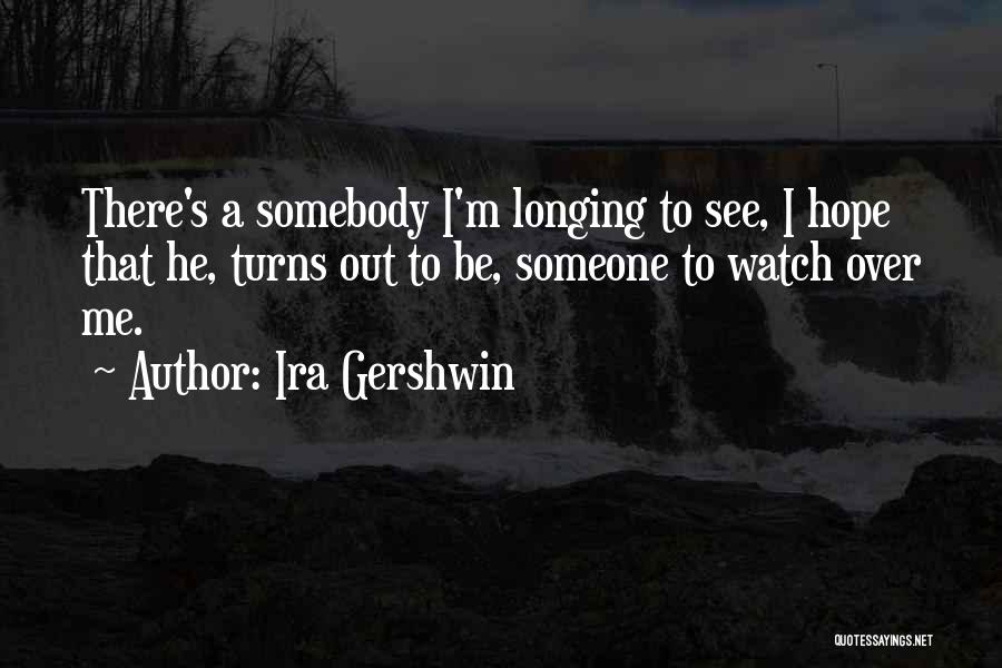 Someone To Watch Over Me Quotes By Ira Gershwin