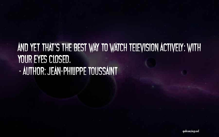 Someone To Watch Over Me Quotes By Jean-Philippe Toussaint