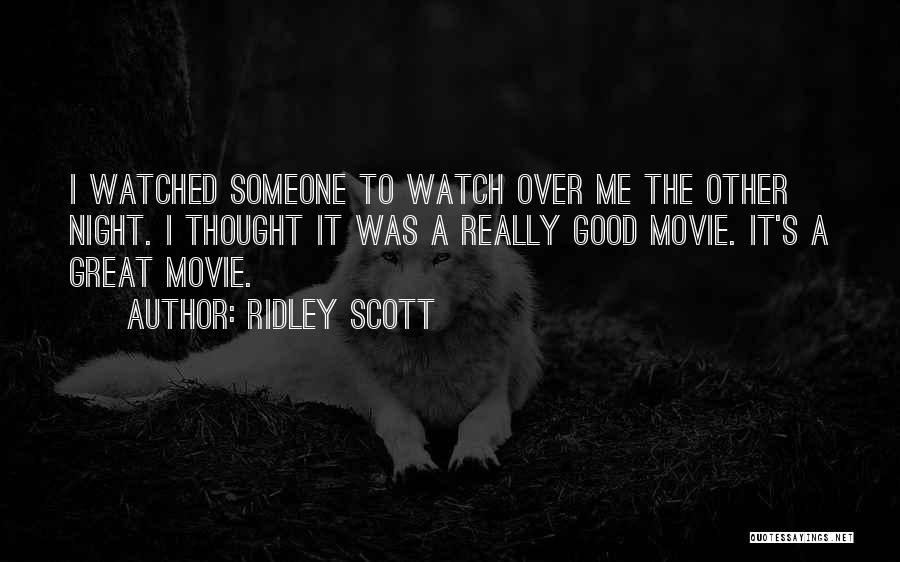 Someone To Watch Over Me Quotes By Ridley Scott