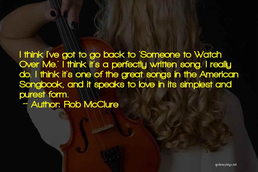 Someone To Watch Over Me Quotes By Rob McClure