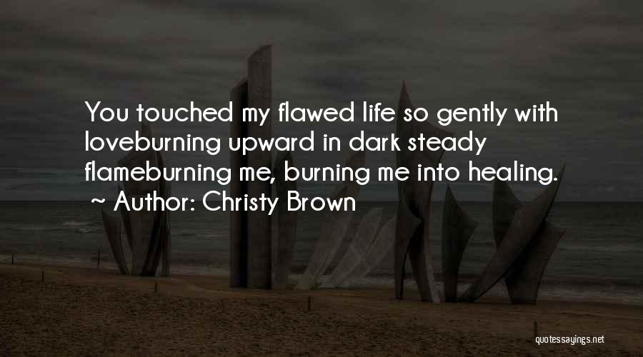 Someone Who Has Touched Your Life Quotes By Christy Brown