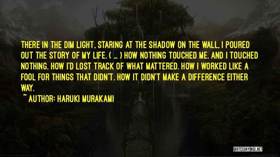 Someone Who Has Touched Your Life Quotes By Haruki Murakami