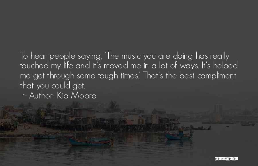 Someone Who Has Touched Your Life Quotes By Kip Moore