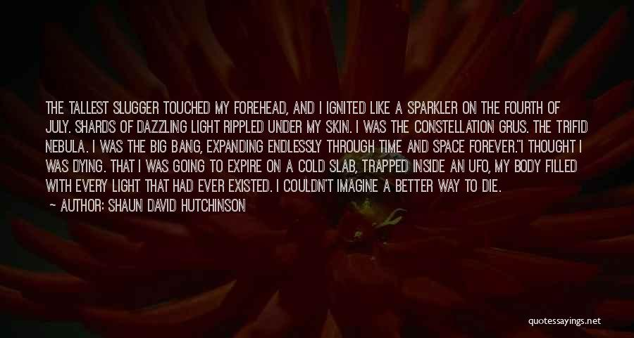 Someone Who Has Touched Your Life Quotes By Shaun David Hutchinson