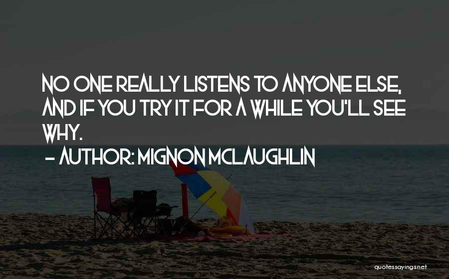 Someone Who Listens Quotes By Mignon McLaughlin