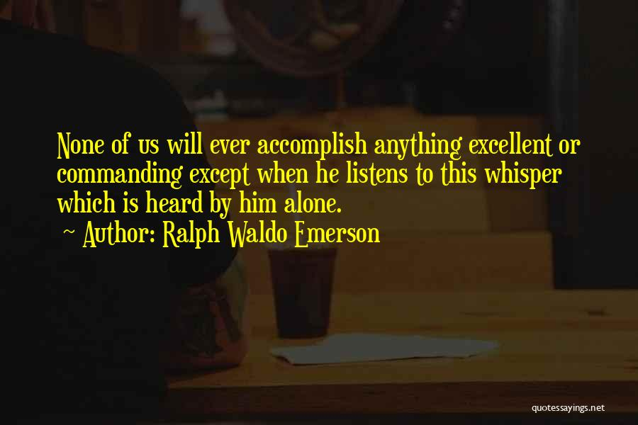 Someone Who Listens Quotes By Ralph Waldo Emerson