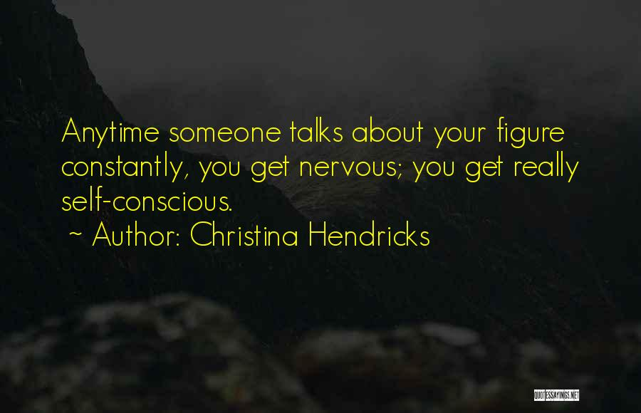 Someone Who Talks Too Much Quotes By Christina Hendricks