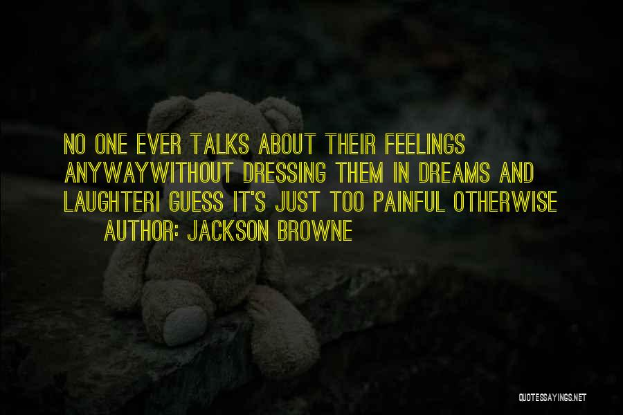 Someone Who Talks Too Much Quotes By Jackson Browne