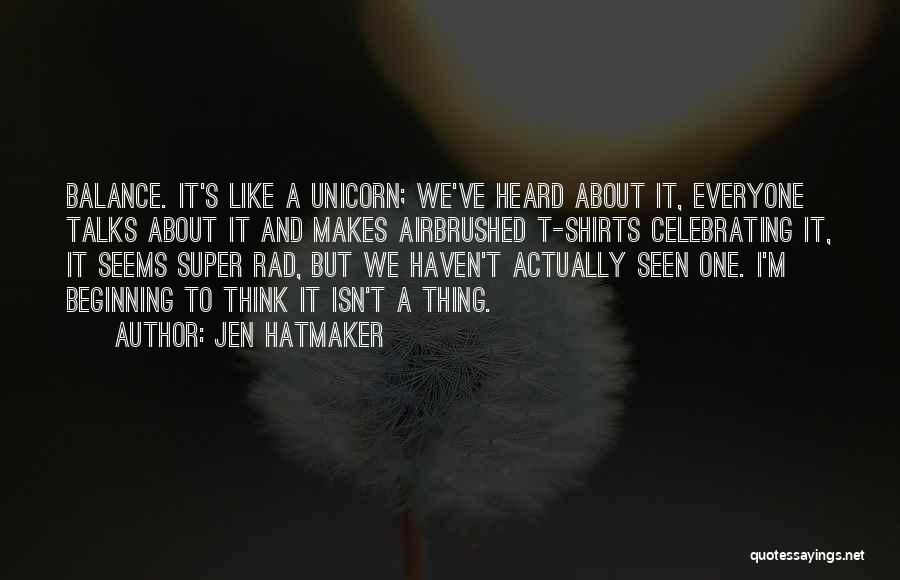 Someone Who Talks Too Much Quotes By Jen Hatmaker