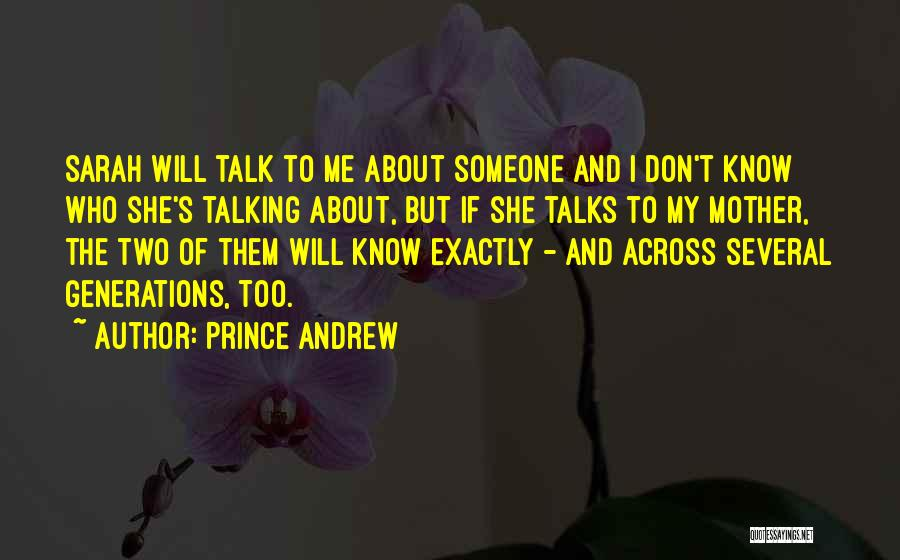 Someone Who Talks Too Much Quotes By Prince Andrew