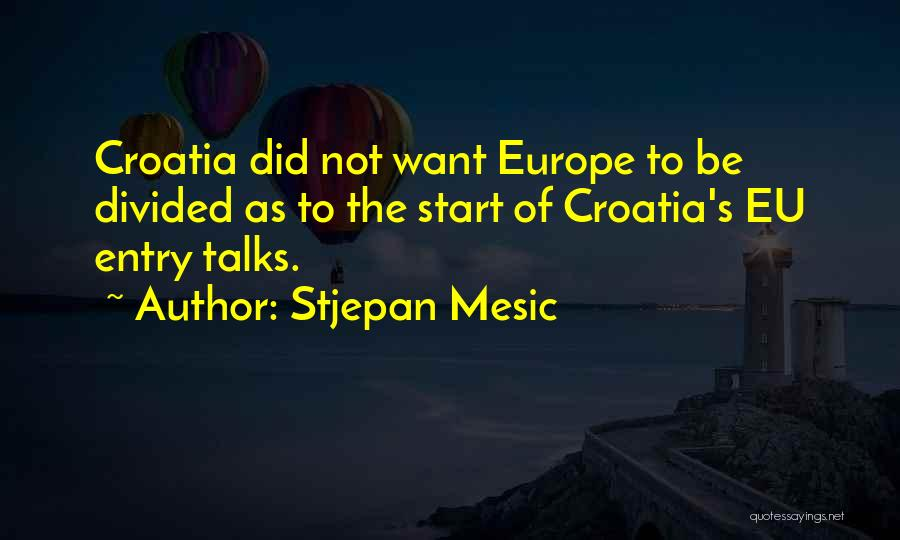 Someone Who Talks Too Much Quotes By Stjepan Mesic