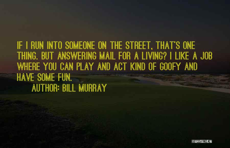 Someone You Can Have Quotes By Bill Murray