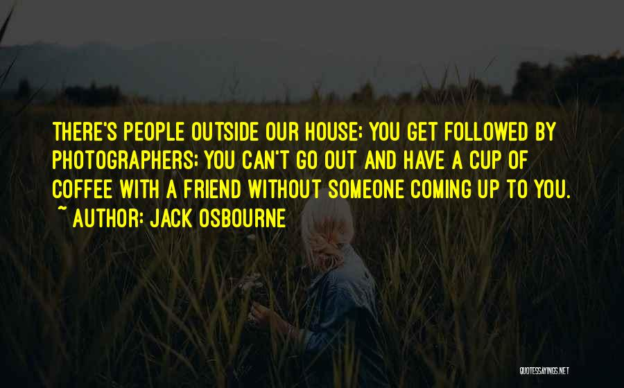 Someone You Can Have Quotes By Jack Osbourne