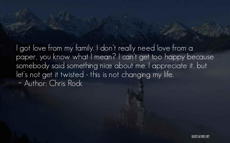 Someone You Love Changing Your Life Quotes By Chris Rock