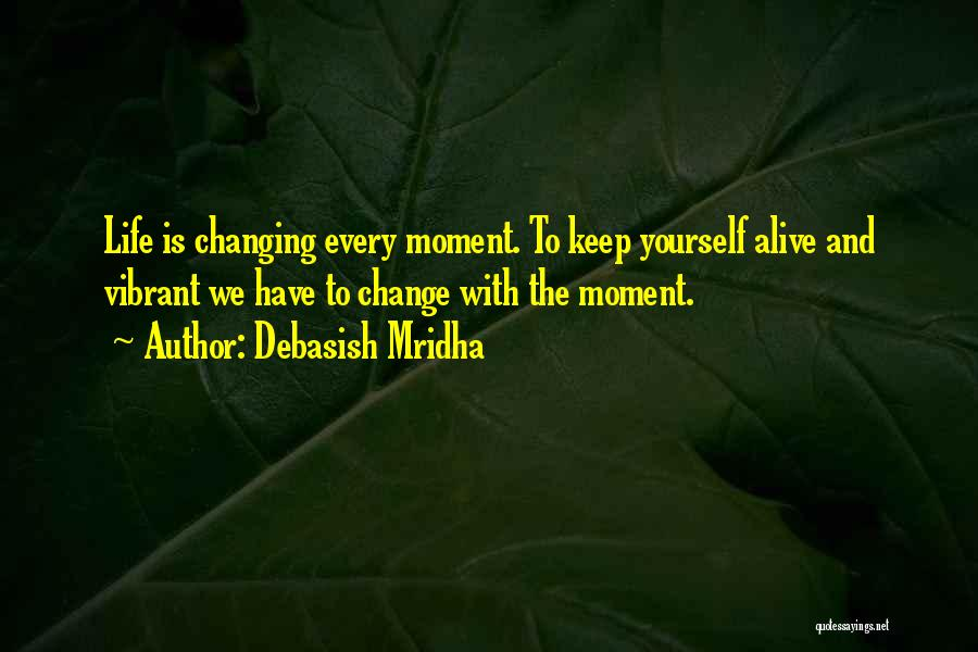 Someone You Love Changing Your Life Quotes By Debasish Mridha