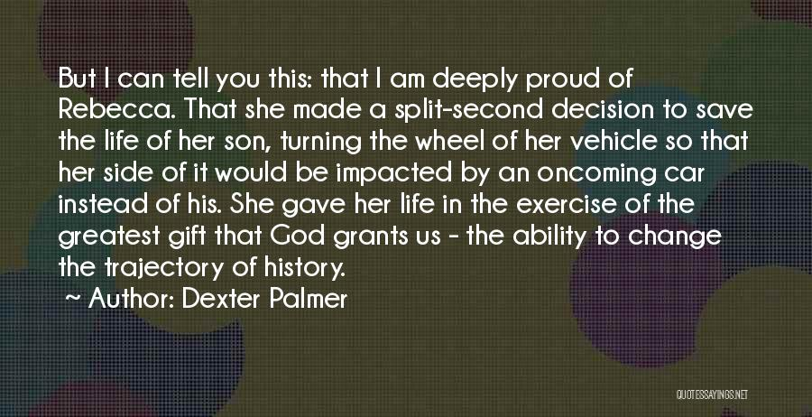 Someone You Love Changing Your Life Quotes By Dexter Palmer