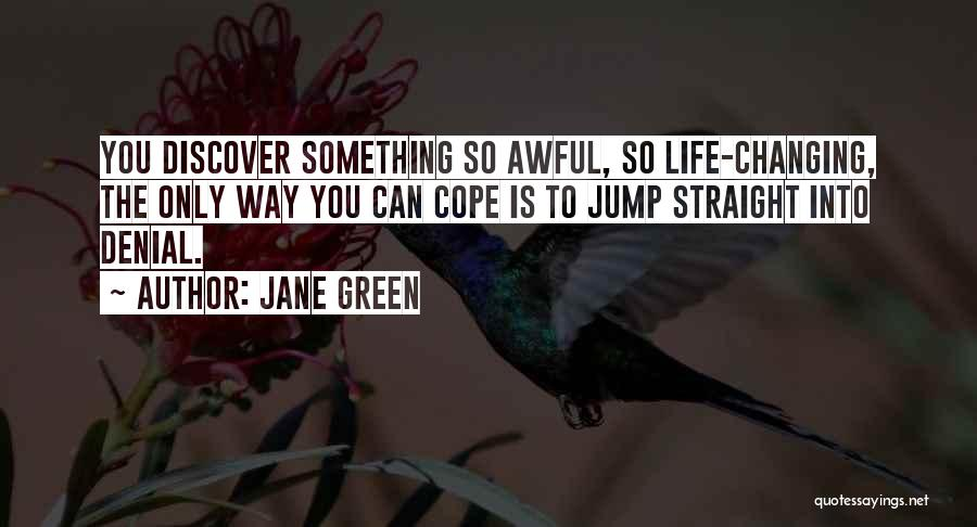 Someone You Love Changing Your Life Quotes By Jane Green