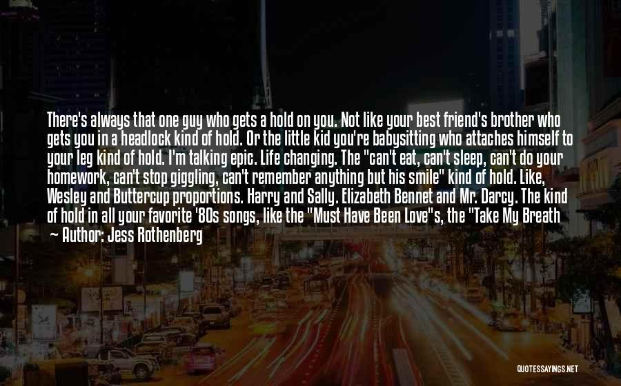 Someone You Love Changing Your Life Quotes By Jess Rothenberg
