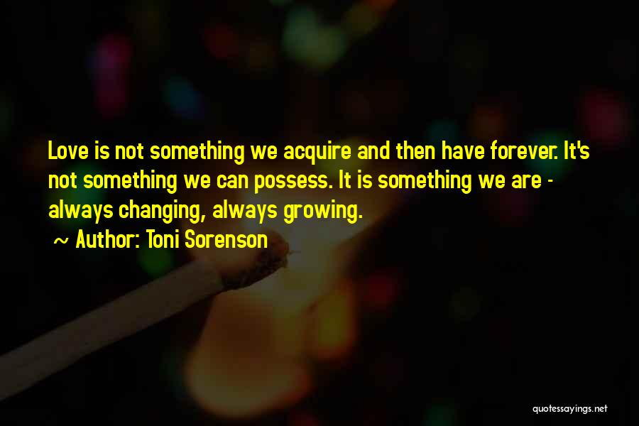 Someone You Love Changing Your Life Quotes By Toni Sorenson