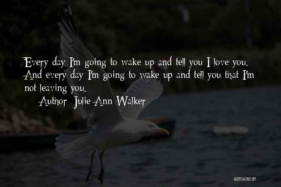 Someone You Love Is Leaving Quotes By Julie Ann Walker