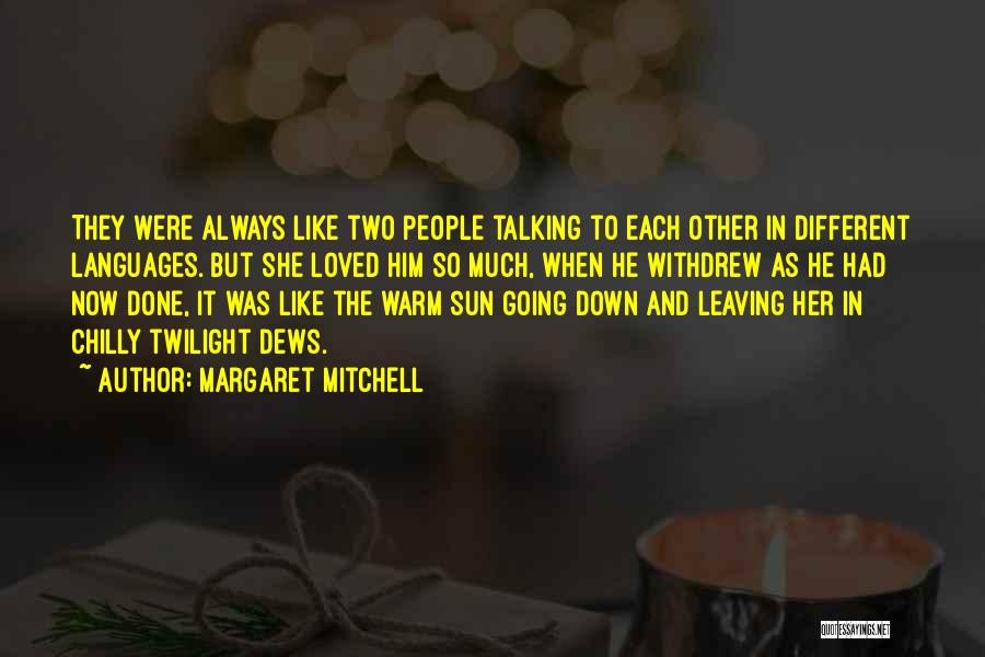 Someone You Love Is Leaving Quotes By Margaret Mitchell