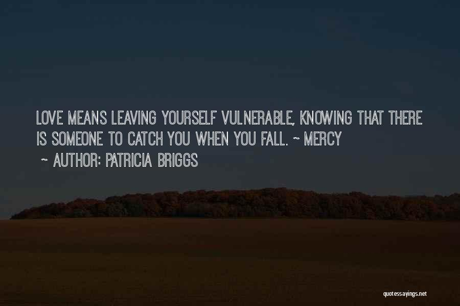Someone You Love Is Leaving Quotes By Patricia Briggs