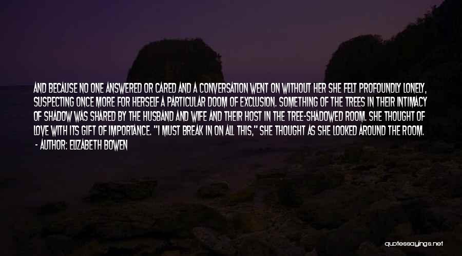 Someone You Thought Cared Quotes By Elizabeth Bowen