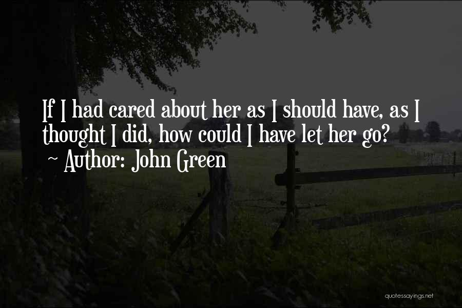 Someone You Thought Cared Quotes By John Green