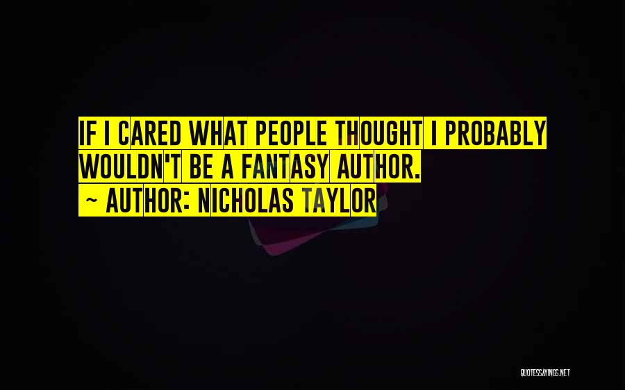 Someone You Thought Cared Quotes By Nicholas Taylor