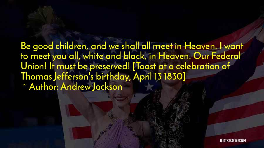 Someone's Birthday In Heaven Quotes By Andrew Jackson