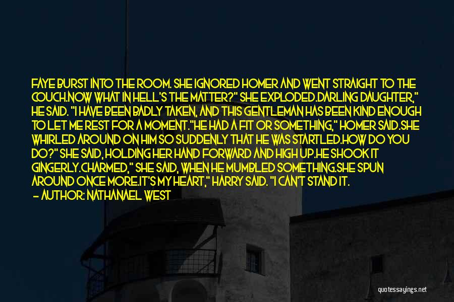 Something In My Heart Quotes By Nathanael West