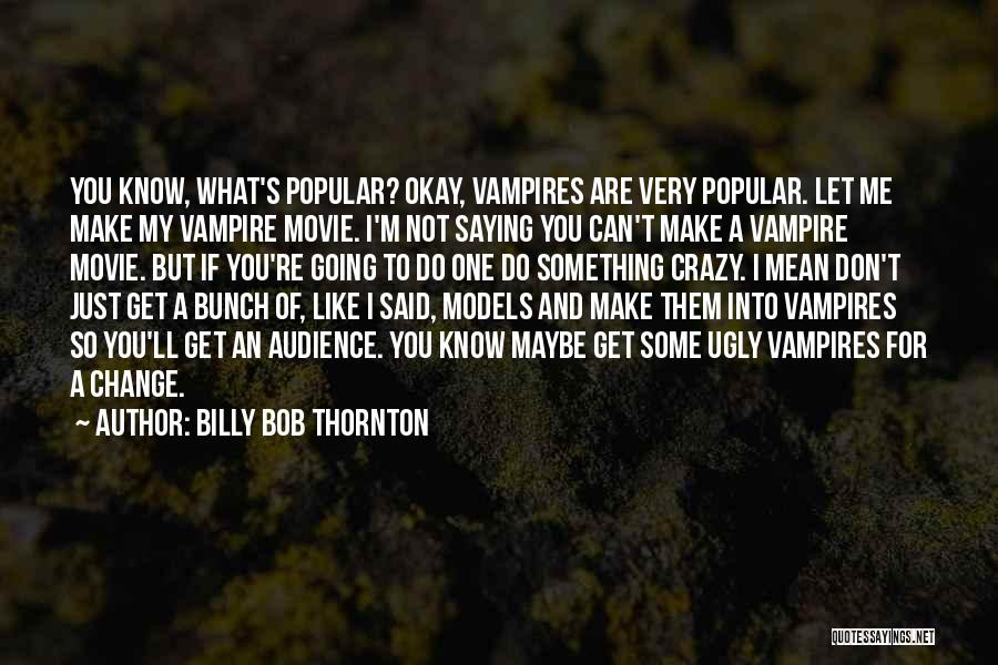 Something You Can't Change Quotes By Billy Bob Thornton