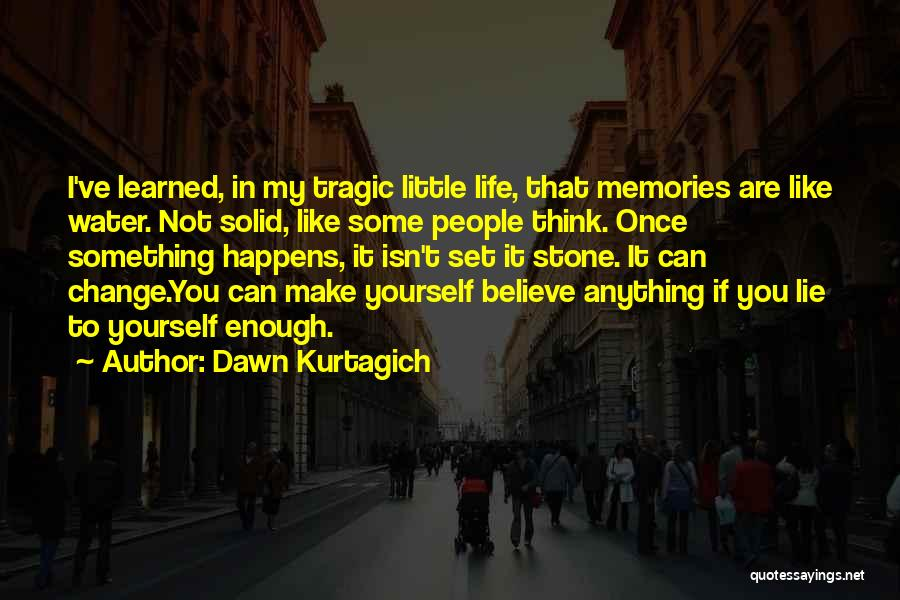 Something You Can't Change Quotes By Dawn Kurtagich