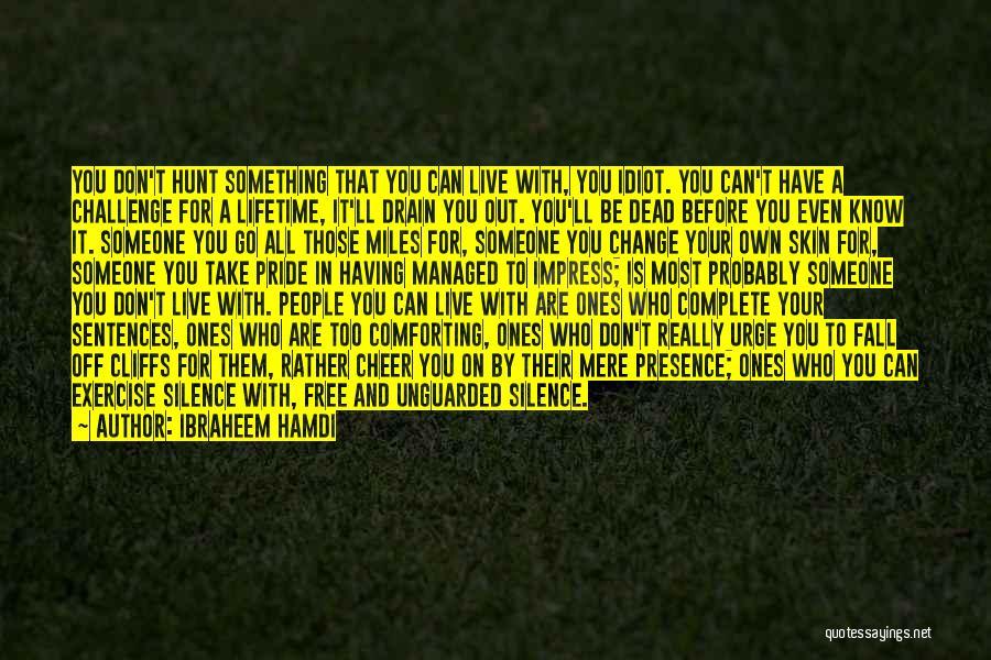 Something You Can't Change Quotes By Ibraheem Hamdi