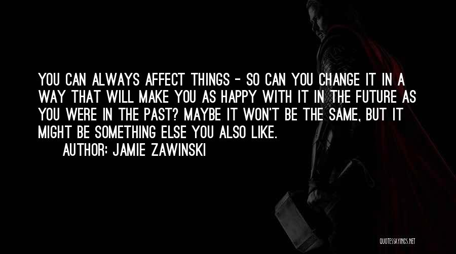 Something You Can't Change Quotes By Jamie Zawinski