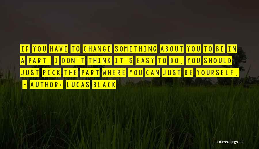 Something You Can't Change Quotes By Lucas Black
