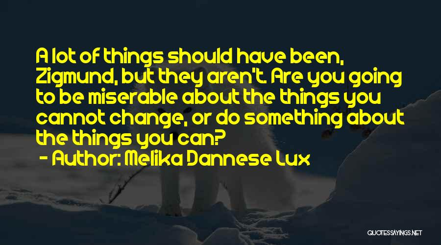 Something You Can't Change Quotes By Melika Dannese Lux