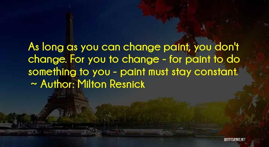 Something You Can't Change Quotes By Milton Resnick