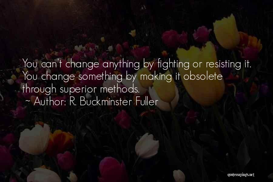 Something You Can't Change Quotes By R. Buckminster Fuller