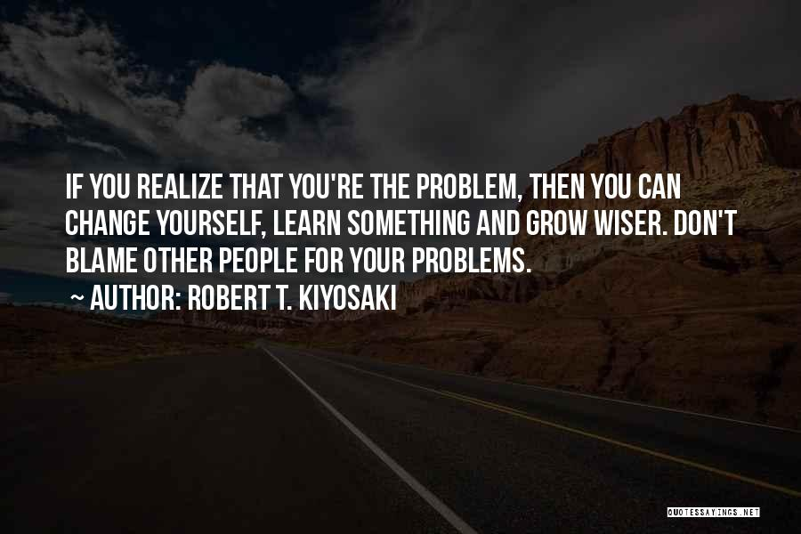 Something You Can't Change Quotes By Robert T. Kiyosaki