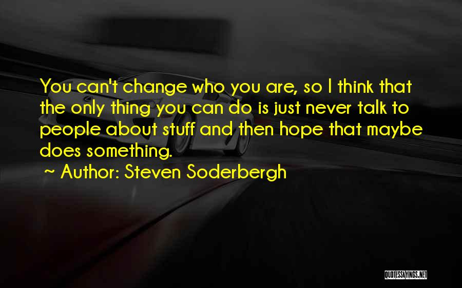 Something You Can't Change Quotes By Steven Soderbergh