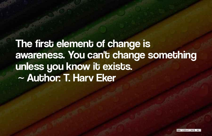 Something You Can't Change Quotes By T. Harv Eker