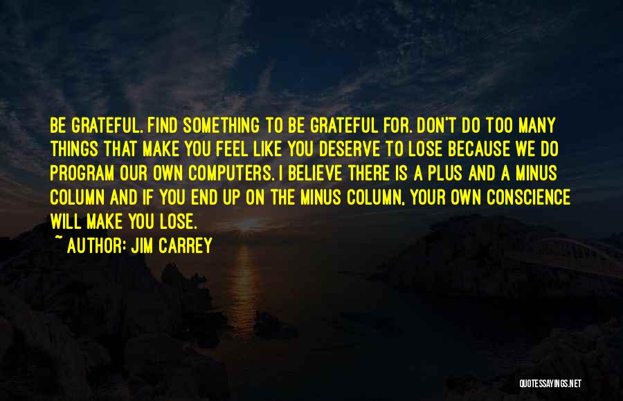 Something You Deserve Quotes By Jim Carrey